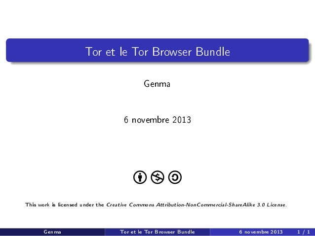 Tor et le Tor Browser Bundle  Genma 6 novembre 2013  This work is licensed under the  Genma  Creative Commons Attribution-...