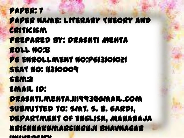 Paper: 7 Paper Name: Literary Theory and Criticism Prepared by: Drashti Mehta Roll no:8 PG Enrollment No:PG13101021 Seat N...