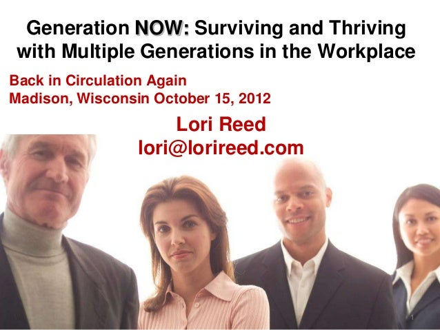 Generation NOW: Surviving and Thriving with Multiple Generations in the WorkplaceBack in Circulation AgainMadison, Wiscons...