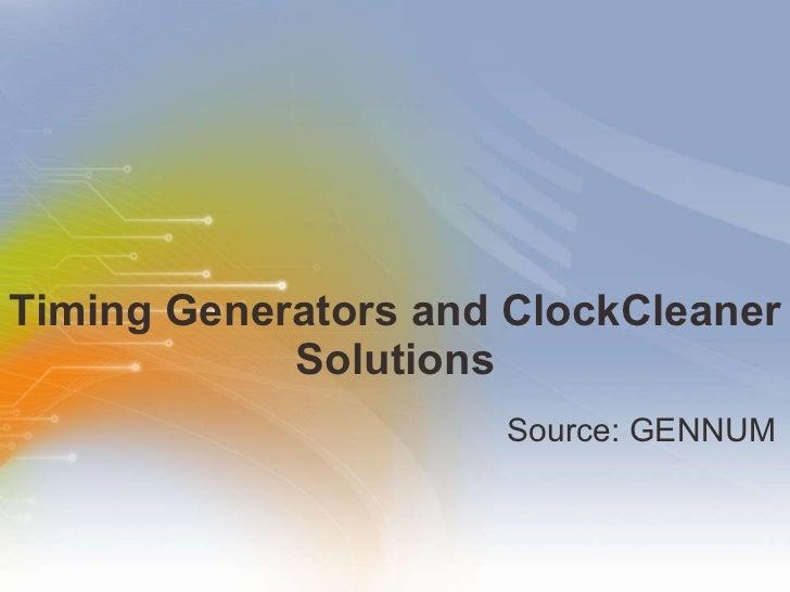 Timing Generators and ClockCleaner Solutions <ul><li>Source: GENNUM </li></ul>
