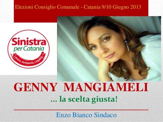 Elezioni Consiglio Comunale - Catania 9/10 Giugno 2013GENNY MANGIAMELI... la scelta giusta!Enzo Bianco Sindaco