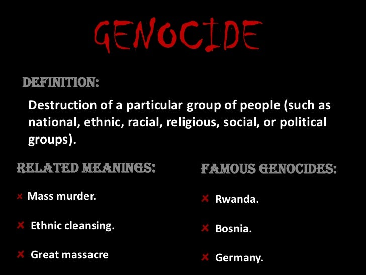 GENOCIDE<br />Definition:<br />Destruction of a particular group of people (such as national, ethnic, racial, religious, s...
