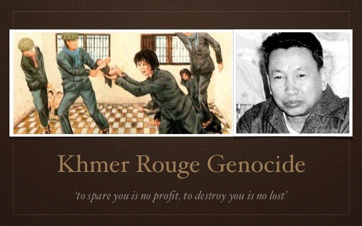 Khmer Rouge Genocide 'to spare you is no profit, to destroy you is no lost'
