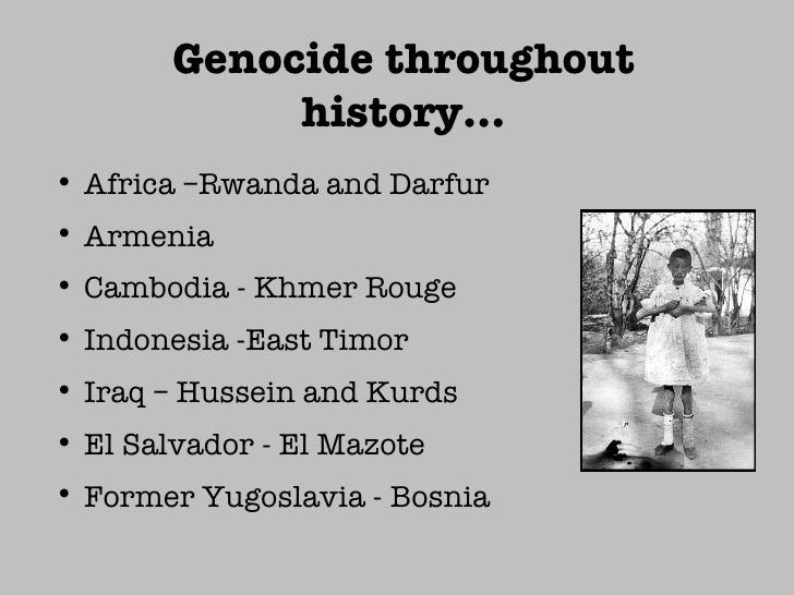 genocide throughout history essay Yet, throughout history the nature of imperialism has created great dynasties and destroyed many of them, from the romans to the nazis to the khmer rouge one way to dominate the world is by destroying cultures or civilization to have more control, this is known as genocide.