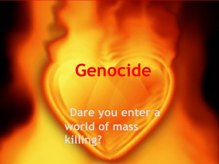 Genocide  Would you enter a world of an unnecessary  killing       Genocide     Dare you enter a world of mass killing?