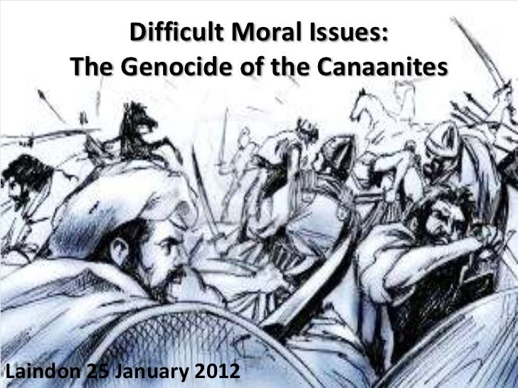 Difficult Moral Issues:      The Genocide of the CanaanitesLaindon 25 January 2012