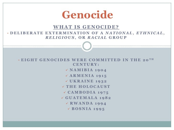 Genocide<br />What is Genocide?<br /><ul><li> Deliberate extermination of a national, ethnical, religious, or racial group