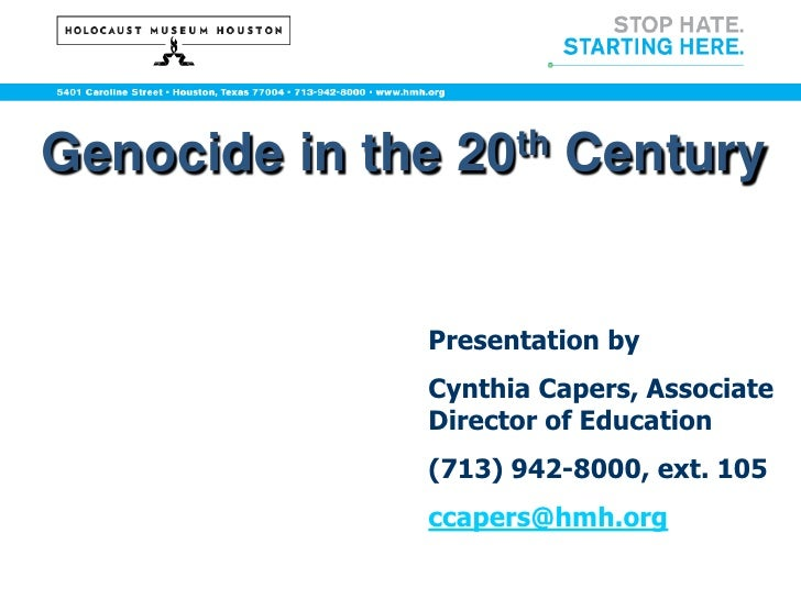 Genocide in the   20 th   Century                 Presentation by               Cynthia Capers, Associate               Di...