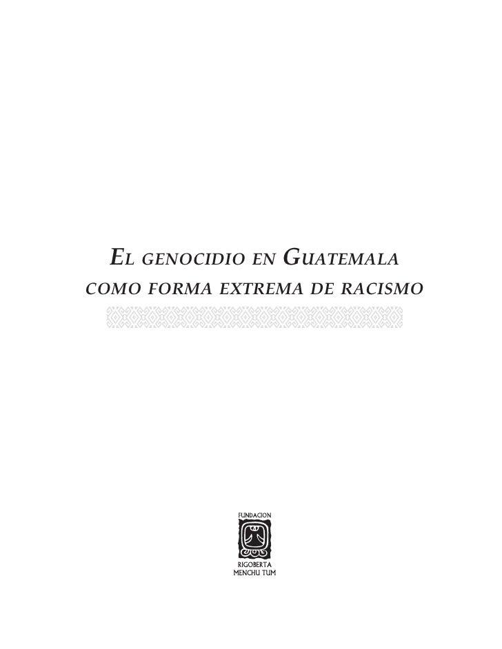 El genocidio en Guatemala como forma extrema de racismo              EL GENOCIDIO EN GUATEMALA       COMO FORMA EXTREMA DE...