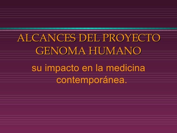 ALCANCES DEL PROYECTO GENOMA HUMANO su impacto en la medicina contemporánea.