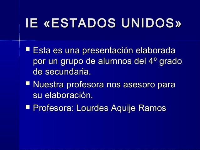 IE «ESTADOS UNIDOS»IE «ESTADOS UNIDOS»  Esta es una presentación elaboradaEsta es una presentación elaborada por un grupo...