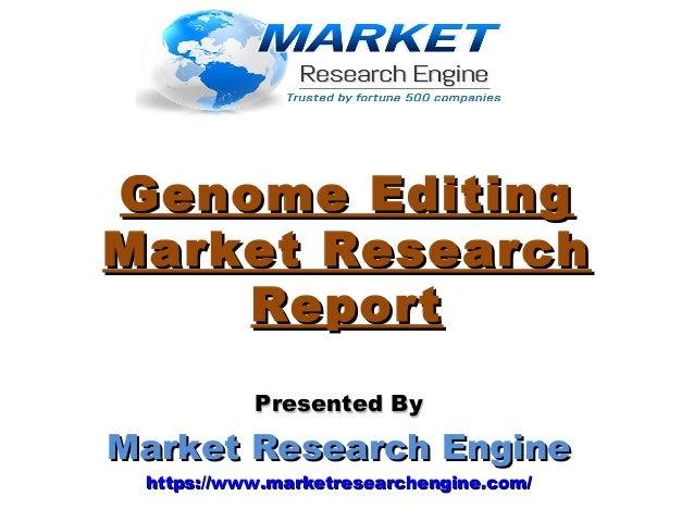 Genome EditingGenome Editing Market ResearchMarket Research ReportReport Presented ByPresented By Market Research EngineMa...