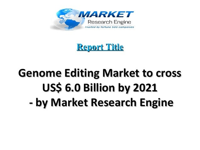 Report TitleReport Title Genome Editing Market to crossGenome Editing Market to cross US$ 6.0 Billion by 2021US$ 6.0 Billi...