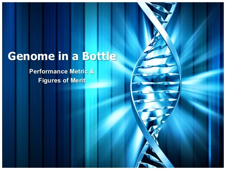 Genome in a Bottle   Performance Metric &      Figures of Merit