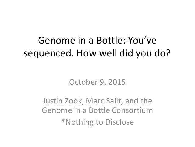 Genome in a Bottle: You've sequenced. How well did you do? October 9, 2015 Justin Zook, Marc Salit, and the Genome in a Bo...