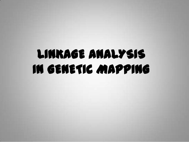 LINKAGE ANALYSIS IN GENETIC MAPPING