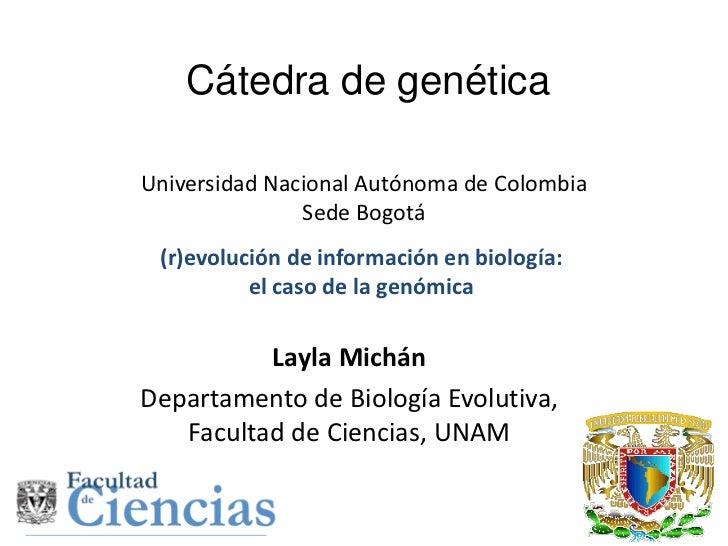 Cátedra de genéticaUniversidad Nacional Autónoma de Colombia               Sede Bogotá (r)evolución de información en biol...