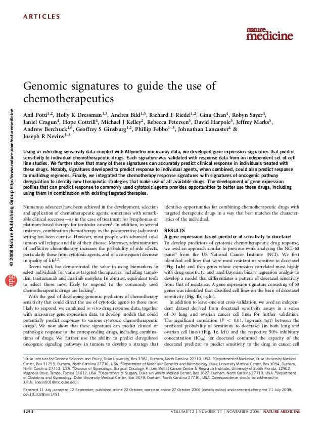 Genomic signatures to guide the use of chemotherapeutics Anil Potti1,2, Holly K Dressman1,3, Andrea Bild1,3, Richard F Rie...