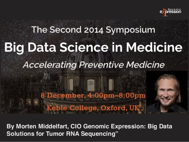 By Morten Middelfart, CIO Genomic Expression: Big Data Solutions for Tumor RNA Sequencing""