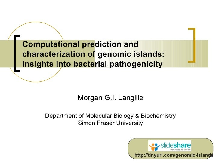 Computational prediction and characterization of genomic islands:  insights into bacterial pathogenicity Morgan G.I. Langi...