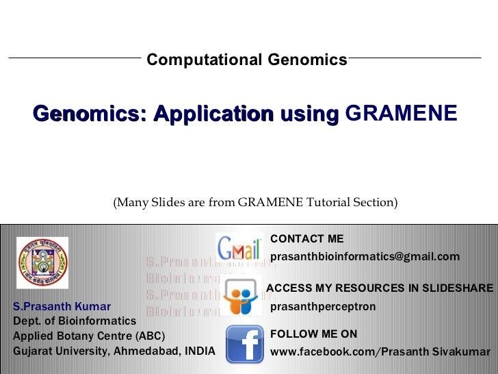 S.Prasanth Kumar, Bioinformatician Computational Genomics Genomics: Application using  GRAMENE   S.Prasanth Kumar, Bioinfo...