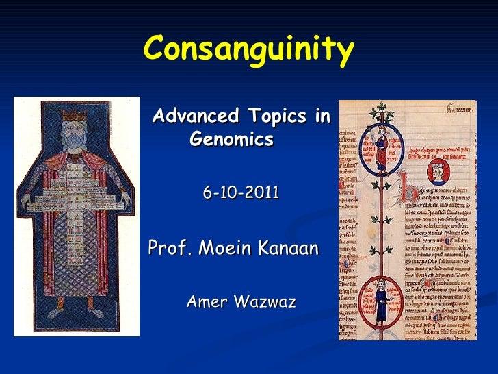 ConsanguinityAdvanced Topics in   Genomics     6-10-2011Prof. Moein Kanaan   Amer Wazwaz