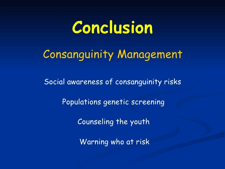 ConclusionConsanguinity ManagementSocial awareness of consanguinity risks     Populations genetic screening         Counse...