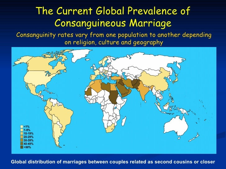The Current Global Prevalence of             Consanguineous Marriage  Consanguinity rates vary from one population to anot...