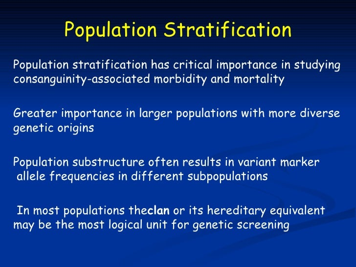 Population StratificationPopulation stratification has critical importance in studyingconsanguinity-associated morbidity a...