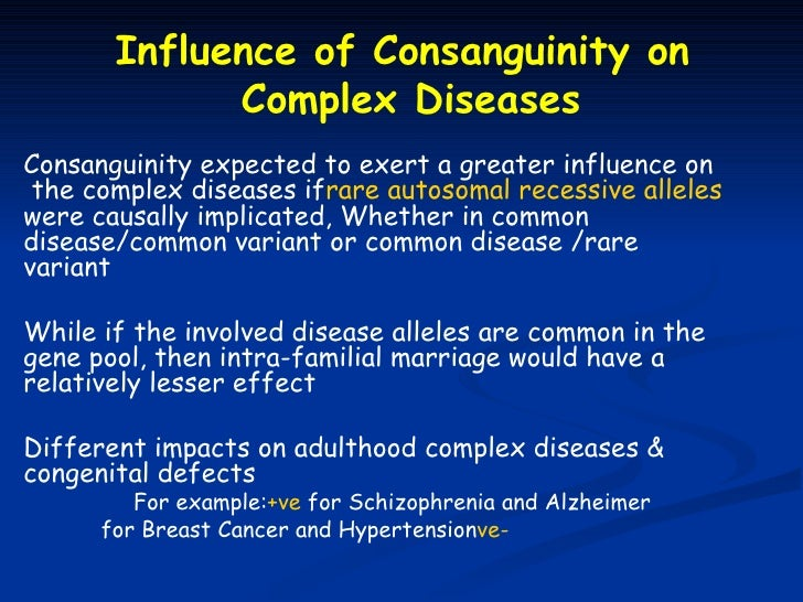Influence of Consanguinity on             Complex DiseasesConsanguinity expected to exert a greater influence on the compl...