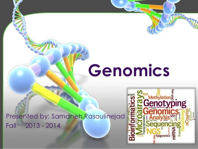 Genomics Presented by: Samaneh.Rasoulinejad Fall 2013 - 2014