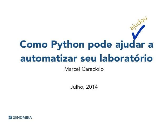 Como Python pode ajudar a automatizar seu laboratório Marcel Caraciolo Julho, 2014 ajudou