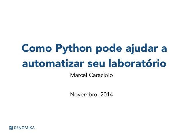 Como Python pode ajudar a  automatizar seu laboratório  Marcel Caraciolo  Novembro, 2014
