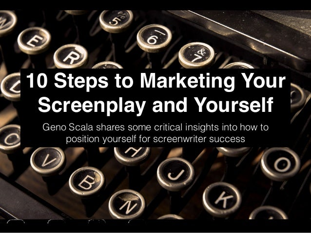 10 Steps to Marketing Your Screenplay and Yourself Geno Scala shares some critical insights into how to position yourself ...