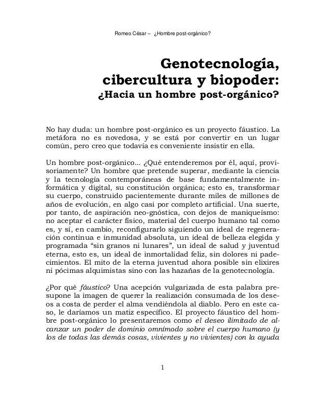 Romeo César – ¿Hombre post-orgánico? 1 Genotecnología, cibercultura y biopoder: ¿Hacia un hombre post-orgánico? No hay dud...