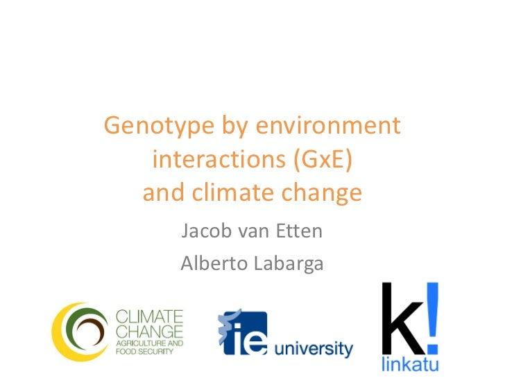 Genotype by environment   interactions (GxE)  and climate change     Jacob van Etten     Alberto Labarga