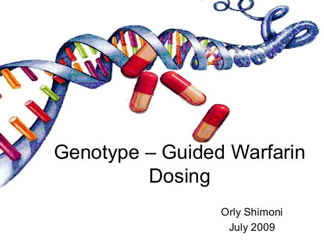Genotype – Guided Warfarin Dosing Orly Shimoni July 2009