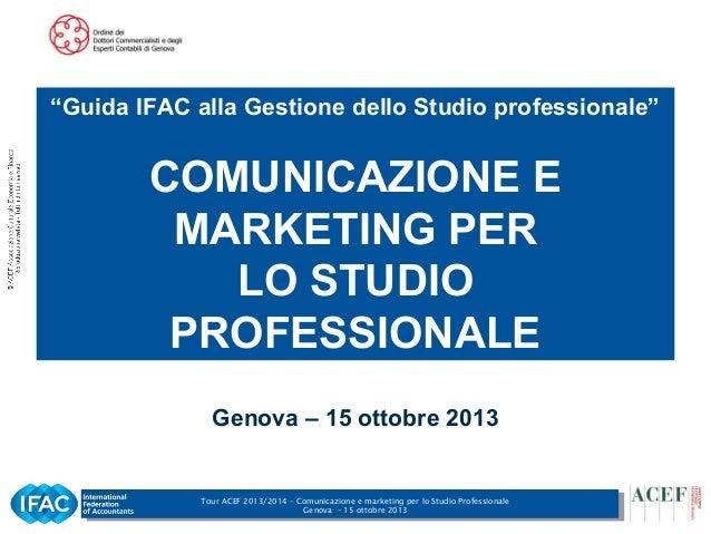"""""""Guida IFAC alla Gestione dello Studio professionale""""  COMUNICAZIONE E MARKETING PER LO STUDIO PROFESSIONALE Genova – 15 o..."""