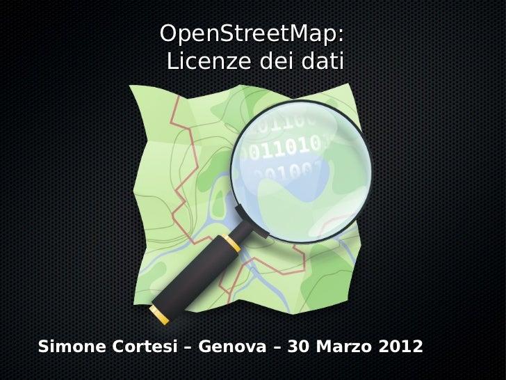 OpenStreetMap:            Licenze dei datiSimone Cortesi – Genova – 30 Marzo 2012