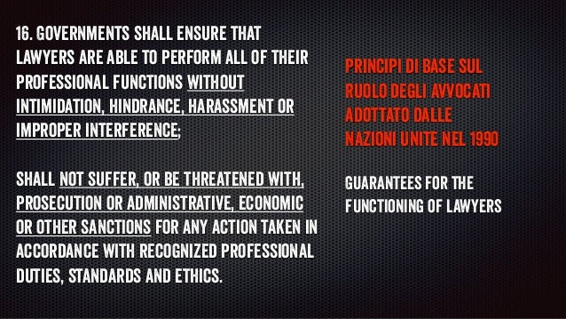 16. Governments shall ensure that lawyers are able to perform all of their professional functions without intimidation, hi...