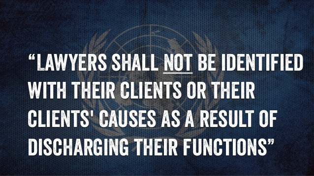 """""""Lawyers shall not be identified with their clients or their clients' causes as a result of discharging their functions"""""""