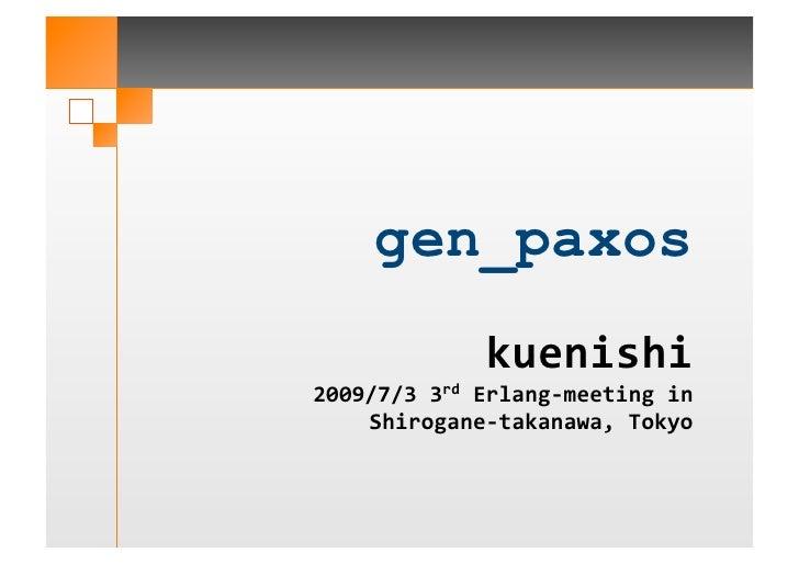 gen_paxos              kuenishi                      2009/7/33rdErlang‐meetingin    Shirogane‐takanawa,Tokyo