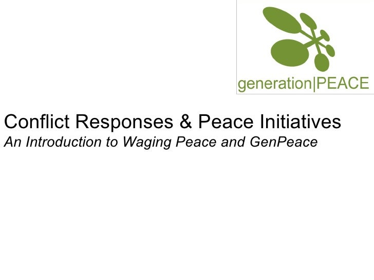 Conflict Responses & Peace Initiatives An Introduction to Waging Peace and GenPeace