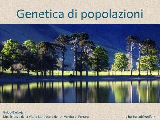 Genetica di popolazioni Guido Barbujani Dip. Scienze della Vita e Biotecnologie, Università di Ferrara g.barbujani@unife.it