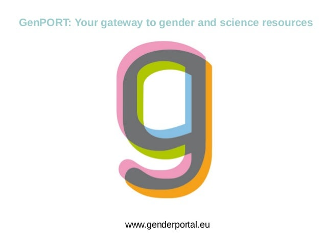 www.genderportal.eu GenPORT: Your gateway to gender and science resources