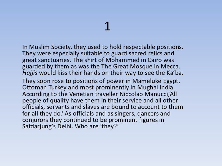 1In Muslim Society, they used to hold respectable positions.They were especially suitable to guard sacred relics andgreat ...