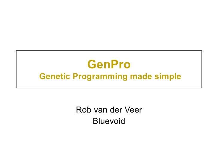 GenPro   Genetic Programming made simple Rob van der Veer Bluevoid