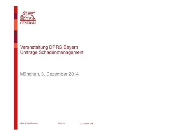Generali Versicherungen München Veranstaltung DPRG Bayern Umfrage Schadenmanagement München, 3. Dezember 2014 3. Dezember ...
