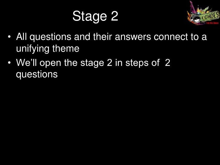 Stage 2• All questions and their answers connect to a  unifying theme• We'll open the stage 2 in steps of 2  questions