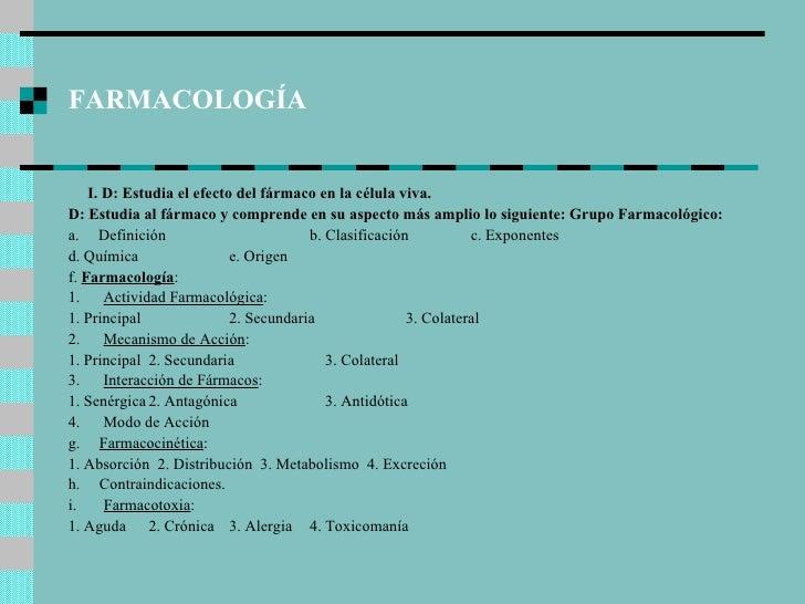 FARMACOLOGÍA <ul><li>I.   D: Estudia el efecto del fármaco en la célula viva. </li></ul><ul><li>D: Estudia al fármaco y co...